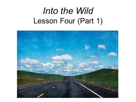 "Into the Wild Lesson Four (Part 1). Warm-up From William Blake: ""Great things are done when men and mountains meet. This is not done by jostling in the."