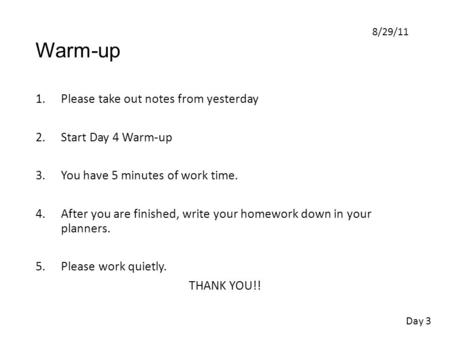 Warm-up 1.Please take out notes from yesterday 2.Start Day 4 Warm-up 3.You have 5 minutes of work time. 4.After you are finished, write your homework down.