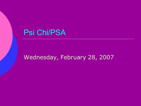 Psi Chi/PSA Wednesday, February 28, 2007. Volunteer with us! Haven House: Thursdays 6:30PM-8PM Wednesdays (no meetings) 6:30PM-8PM Boys and Girls Club: