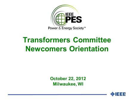 1 October 22, 2012 Milwaukee, WI Transformers Committee Newcomers Orientation.