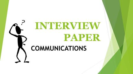 INTERVIEW PAPER COMMUNICATIONS. FORMAT:  FIRST AND LAST NAME  DATE  HOUR OF CLASS  PLACE IN UPPER RIGHT HAND CORNER  TYPED PAPER: 12 PT FONT, DOUBLE.
