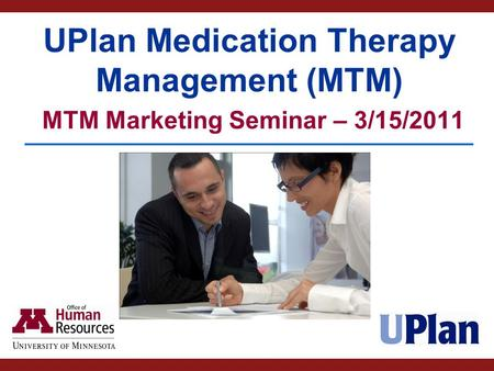 MTM Discussion Topics UPlan Pharmacy Program UPlan decision to add MTM