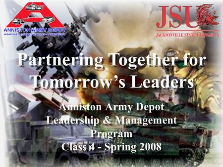 Anniston Army Depot Leadership & Management Program Class 4 - Spring 2008 Partnering Together for Tomorrow's Leaders.