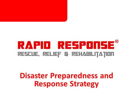 Disaster Preparedness and Response Strategy. Agency Mandate Rapid Response's mandate is to respond to any emergency that puts at great risk the survival,