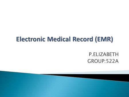 "P.ELIZABETH GROUP:522A.  The "" Classic EMR"" is a medical record system that has data formatted electronically mainly used by the physician's office for."