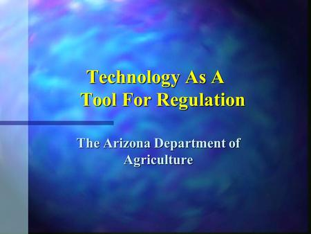 Technology As A Tool For Regulation The Arizona Department of Agriculture.