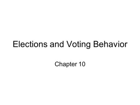 Elections and Voting Behavior Chapter 10. How American Elections Work Three types of elections: –Select party nominees (primary elections) –Select officeholders.