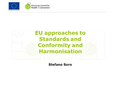 EU approaches to Standards and Conformity and Harmonisation Stefano Soro.