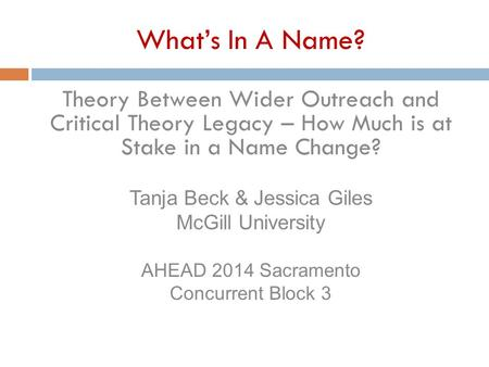 What's In A Name? Theory Between Wider Outreach and Critical Theory Legacy – How Much is at Stake in a Name Change? Tanja Beck & Jessica Giles McGill University.