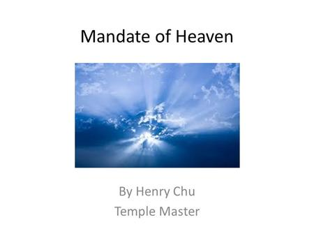 "Mandate of Heaven By Henry Chu Temple Master. Introduction The concept of ""Mandate of Heaven"" is the core concept behind the manifestation of Tao Everything."