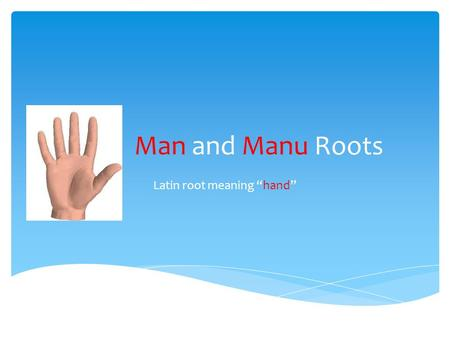 "Man and Manu Roots Latin root meaning ""hand"". manicure A manicure is a treatment for the hands and nails."