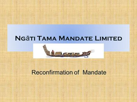 Ng ā ti Tama Mandate Limited Reconfirmation of Mandate.