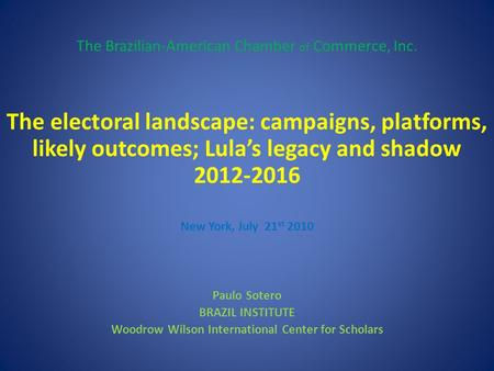 The Brazilian-American Chamber of Commerce, Inc. The electoral landscape: campaigns, platforms, likely outcomes; Lula's legacy and shadow 2012-2016 New.