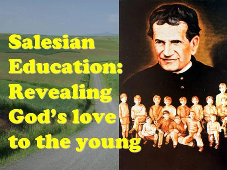 1 Salesian Education: Revealing God's love to the young.