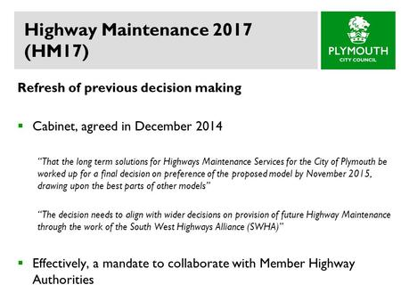 "Highway Maintenance 2017 (HM17) Refresh of previous decision making  Cabinet, agreed in December 2014 ""That the long term solutions for Highways Maintenance."