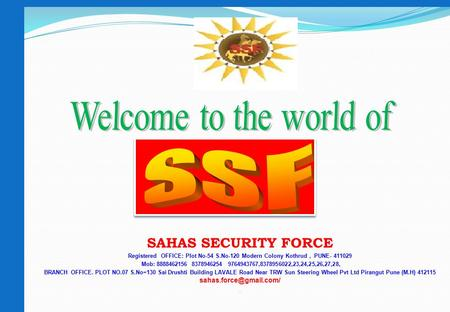 SAHAS SECURITY FORCE Registered OFFICE: Plot No-54 S.No-120 Modern Colony Kothrud, PUNE- 411029 Mob: 8888462156 8378946254 9764943767,8378956022,23,24,25,26,27,28,
