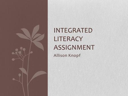 Allison Knopf INTEGRATED LITERACY ASSIGNMENT. GLCEs 5-UI.4.1 Describe the convergence of Europeans, American Indians and Africans in North America after.