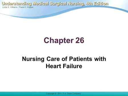 Linda S. Williams / Paula D. Hopper Copyright © 2011. F.A. Davis Company Understanding Medical Surgical Nursing, 4th Edition Chapter 26 Nursing Care of.