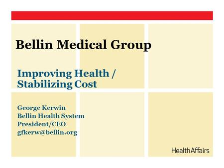 Bellin Medical Group Improving Health / Stabilizing Cost George Kerwin