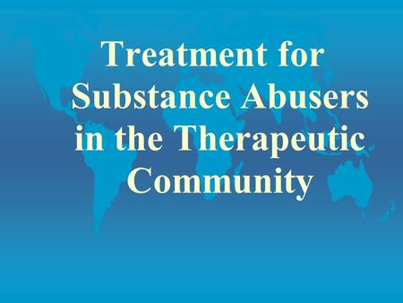 Treatment for Substance Abusers in the Therapeutic Community.