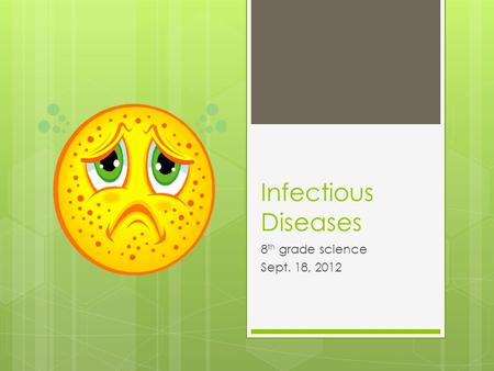 Infectious Diseases 8 th grade science Sept. 18, 2012.