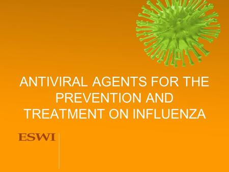 ANTIVIRAL AGENTS FOR THE PREVENTION AND TREATMENT ON INFLUENZA.
