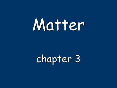 Matter chapter 3. Matter massspace anything that has mass & occupies space –mass: gramskilograms –mass: measured in grams or kilograms volumeliterscm.