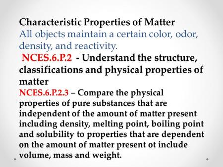 NCES.6.P.2 - Understand the structure, classifications and physical properties of matter NCES.6.P.2.3 – Compare the physical properties of pure substances.