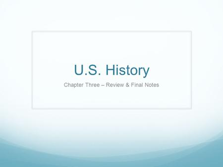 U.S. History Chapter Three – Review & Final Notes.