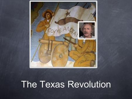 The Texas Revolution. Objective By the end of this presentation students should be able to tell the result of the war was.