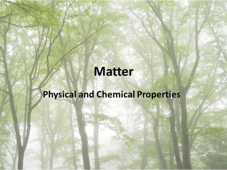 Matter Physical and Chemical Properties. Describing Matter Matter – anything that has mass and takes up space.