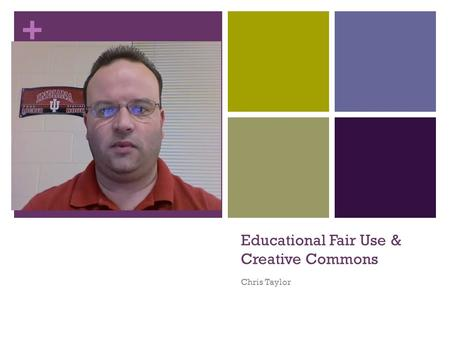 + Educational Fair Use & Creative Commons Chris Taylor.