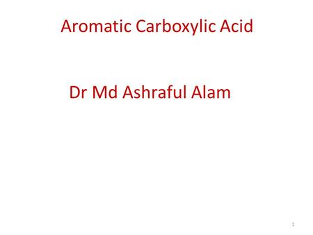 Aromatic Carboxylic Acid 1 Dr Md Ashraful Alam 2 A carboxylic acid Contains a carboxyl group, which is a carbonyl group (C=O) attached to a hydroxyl.