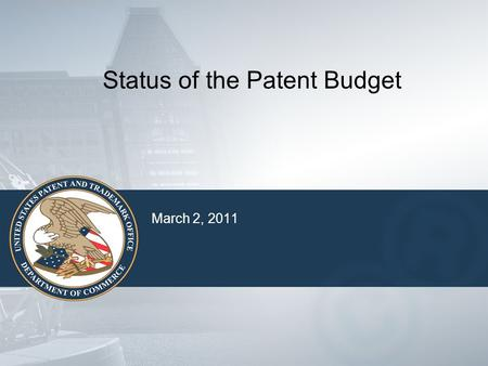 March 2, 2011 Status of the Patent Budget. 2 Steps in the Budget Process Strategic Planning – long term Budget Formulation and Performance Planning -