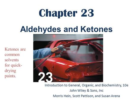 Chapter 23 Introduction to General, Organic, and Biochemistry, 10e John Wiley & Sons, Inc Morris Hein, Scott Pattison, and Susan Arena Aldehydes and Ketones.