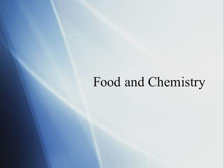 Food and Chemistry Objectives  Describe chemical properties.  Name 3 most important elements to life.  Explain how covalent, hydrogen, and ionic bonds.
