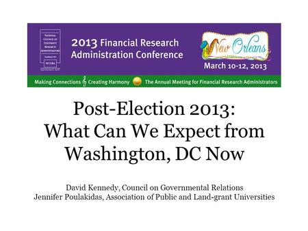 Post-Election 2013: What Can We Expect from Washington, DC Now David Kennedy, Council on Governmental Relations Jennifer Poulakidas, Association of Public.