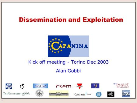 1 Dissemination and Exploitation Kick off meeting - Torino Dec 2003 Alan Gobbi.