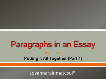 .  To understand how paragraphs and essays are related.  To understand the basic steps in composing an essay.