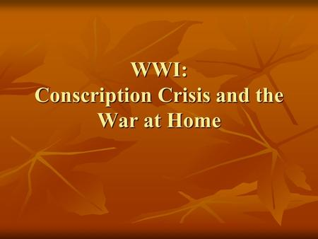 WWI: Conscription Crisis and the War at Home. Financing the War Money was needed to train, transport, feed, equip, and pay soldiers, and to build ships,