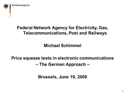 1 Federal Network Agency for Electricity, Gas, Telecommunications, Post and Railways Michael Schimmel Price squeeze tests in electronic communications.