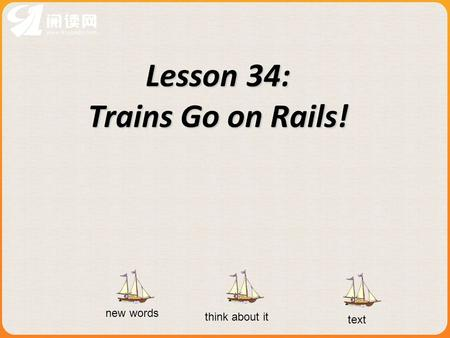 Lesson 34: Trains Go on Rails! new words think about it text.