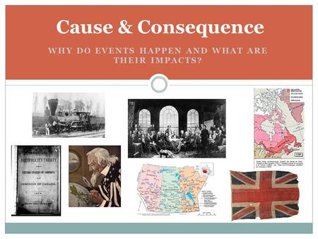 WHY DO EVENTS HAPPEN AND WHAT ARE THEIR IMPACTS? Cause & Consequence.