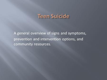 A general overview of signs and symptoms, prevention and intervention options, and community resources.
