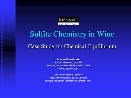 Sulfite Chemistry in Wine Case Study for Chemical Equilibrium Sirromet Wines Pty Ltd 850-938 Mount Cotton Rd Mount Cotton Queensland, Australia 4165 www.sirromet.com.