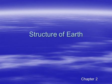 Structure of Earth Chapter 2. Most simply The earth is layered & density stratified 1.Crust – cold, rigid, thin 2.Mantle – warmer, more dense; outer part.