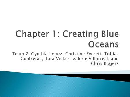 Team 2: Cynthia Lopez, Christine Everett, Tobias Contreras, Tara Visker, Valerie Villarreal, and Chris Rogers.