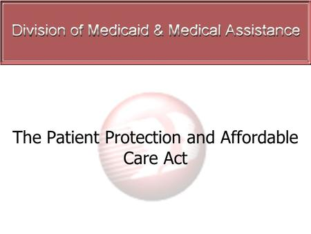 1 The Patient Protection and Affordable Care Act.