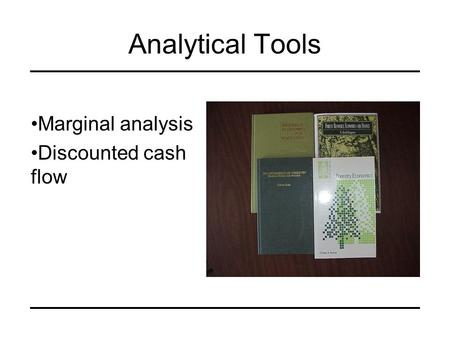 Analytical Tools Marginal analysis Discounted cash flow.