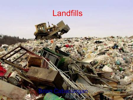Landfills Brian Cabacungan. Natural Resources Affected by Landfills The three common natural resources that are affected by landfills are water, air,